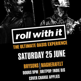 ROLL WITH IT -The Ultimate OASIS experience – Saturday 25th June